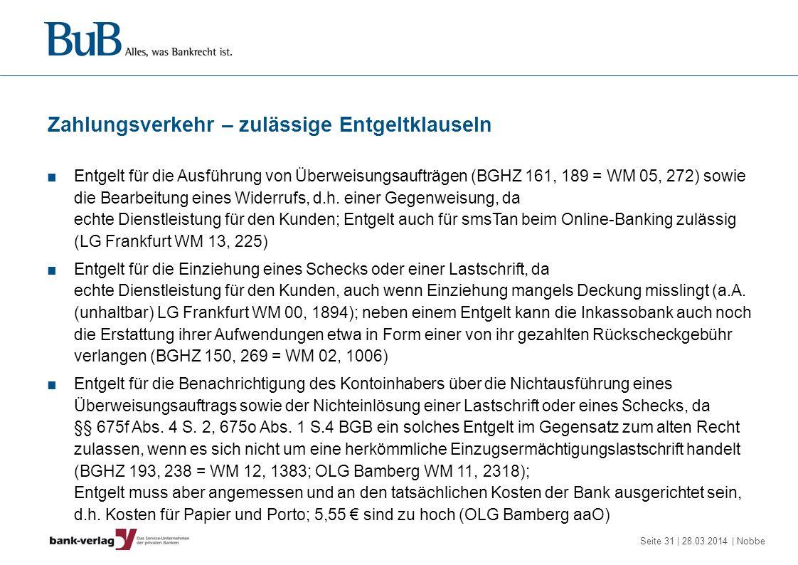 Seite 31 | 28.03.2014 | Nobbe Zahlungsverkehr – zulässige Entgeltklauseln Entgelt für die Ausführung von Überweisungsaufträgen (BGHZ 161, 189 = WM 05,