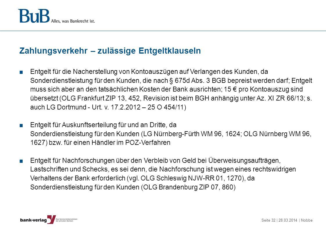 Seite 32 | 28.03.2014 | Nobbe Zahlungsverkehr – zulässige Entgeltklauseln Entgelt für die Nacherstellung von Kontoauszügen auf Verlangen des Kunden, d