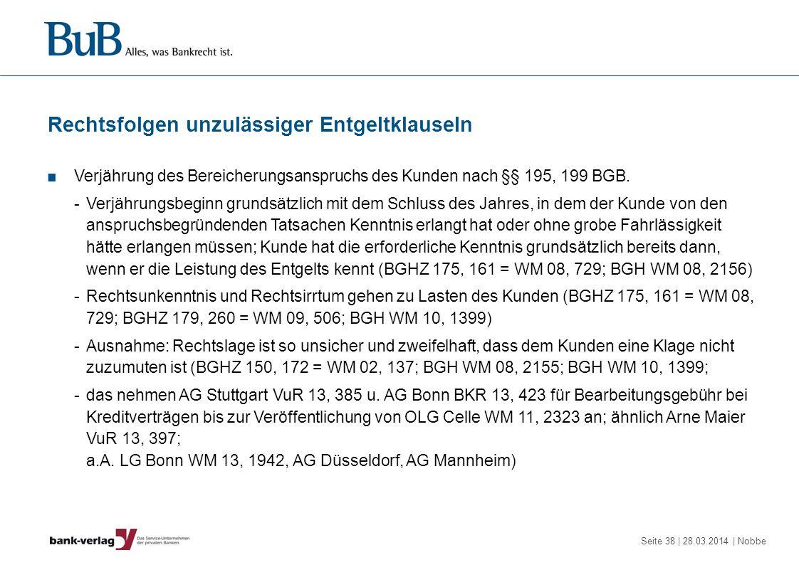 Seite 38 | 28.03.2014 | Nobbe Rechtsfolgen unzulässiger Entgeltklauseln Verjährung des Bereicherungsanspruchs des Kunden nach §§ 195, 199 BGB. -Verjäh