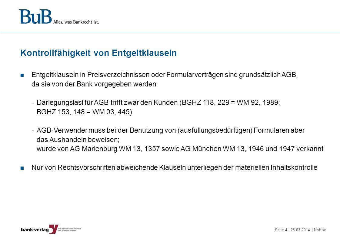 Seite 15 | 28.03.2014 | Nobbe Kreditverträge – unzulässige Entgeltklauseln Kontoführungsentgelt BGHZ 190, 66 = WM 11, 1329 hat das Entgelt zu Recht als kontrollfähig angesehen und die Zulässigkeit unter Aufgabe von BGH WM 89, 1011 verneint (ebenso OLG Karlsruhe ZIP 11, 460; a.A.