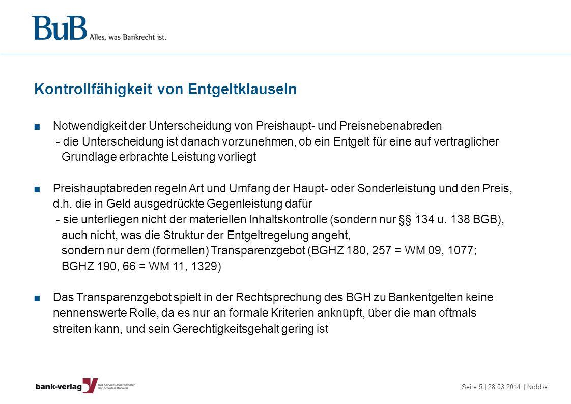 Seite 26 | 28.03.2014 | Nobbe Zahlungsverkehr – unzulässige Entgeltklauseln Entgelt für die Eintragung einer Kontovollmacht, da das Festhalten einer Kontovollmacht keine Leistung für den Kunden ist (Steppeler) Entgelt bei Buchungsreklamationen und Nachfragen, da die Bank die ordnungsgemäße Kontoführung zu beweisen hat (§ 666 BGB; OLG Frankfurt WM 13, 1351) Entgelt für die Bearbeitung ungedeckter Aufträge und Schecks, da keine Dienstleistung für den Kunden, Deckungsprüfung erfolgt nur im Interesse der Bank (BGHZ 137, 43 = WM 97, 2244; OLG Celle WM 08, 1213) auch kein Entgelt, wenn die Bank die Kontoüberziehung hinnimmt, da Prüfung der Kreditwürdigkeit des Kunden nur im Interesse der Bank erfolgt (OLG Hamm, Urt.