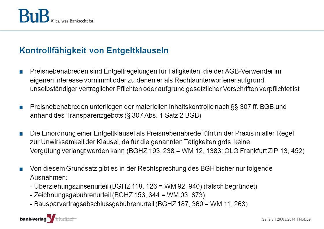 Seite 7 | 28.03.2014 | Nobbe Kontrollfähigkeit von Entgeltklauseln Preisnebenabreden sind Entgeltregelungen für Tätigkeiten, die der AGB-Verwender im
