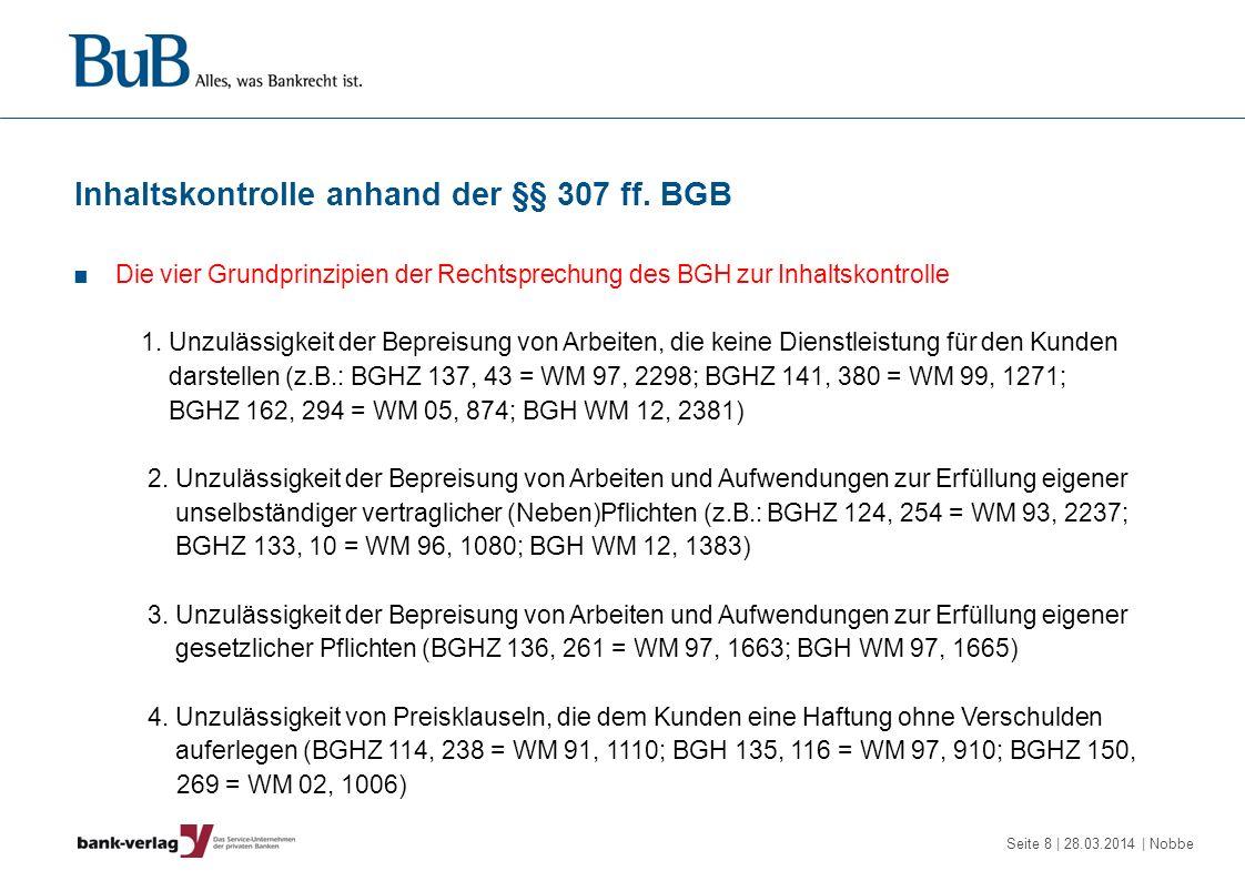 Seite 9 | 28.03.2014 | Nobbe Kreditverträge – unzulässige Entgeltklauseln Bearbeitungsentgelt (1) Ältere BGH-Entscheidungen halten ein laufzeitunabhängiges Entgelt für zulässig (BGH WM 89, 1011 u.