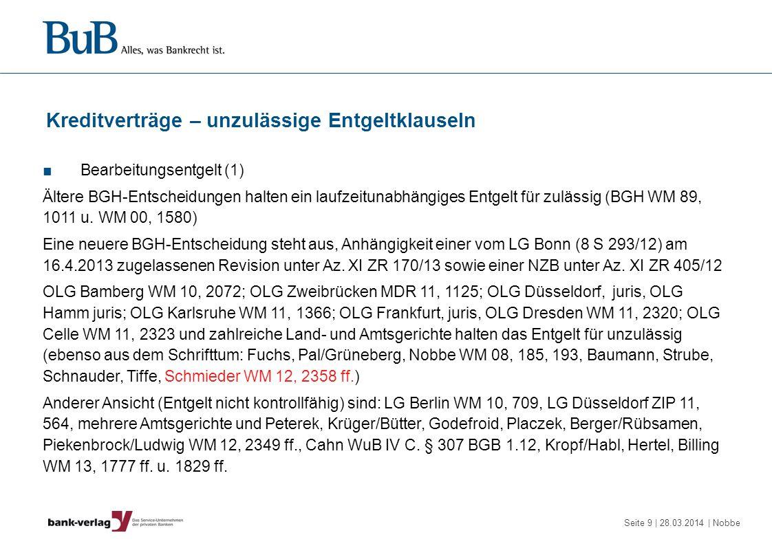 Seite 9 | 28.03.2014 | Nobbe Kreditverträge – unzulässige Entgeltklauseln Bearbeitungsentgelt (1) Ältere BGH-Entscheidungen halten ein laufzeitunabhän