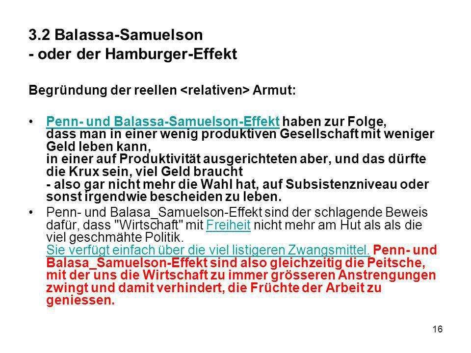 16 3.2 Balassa-Samuelson - oder der Hamburger-Effekt Begründung der reellen Armut: Penn- und Balassa-Samuelson-Effekt haben zur Folge, dass man in ein