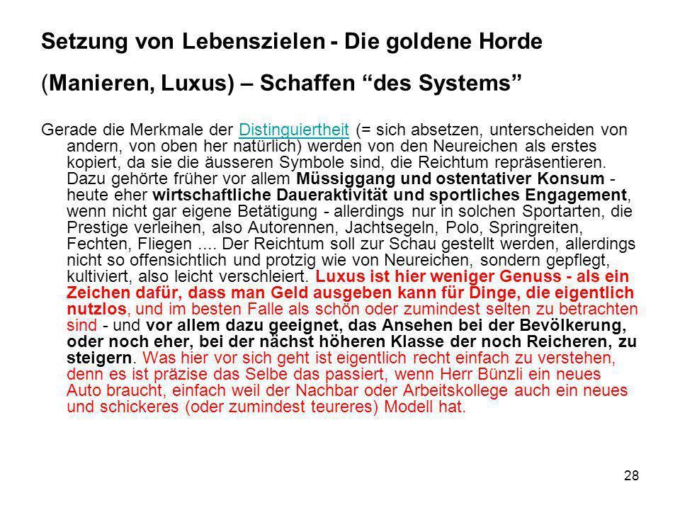 28 Setzung von Lebenszielen - Die goldene Horde (Manieren, Luxus) – Schaffen des Systems Gerade die Merkmale der Distinguiertheit (= sich absetzen, un
