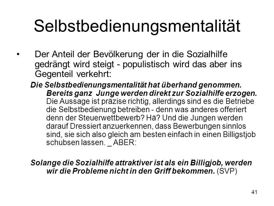 41 Selbstbedienungsmentalität Der Anteil der Bevölkerung der in die Sozialhilfe gedrängt wird steigt - populistisch wird das aber ins Gegenteil verkeh