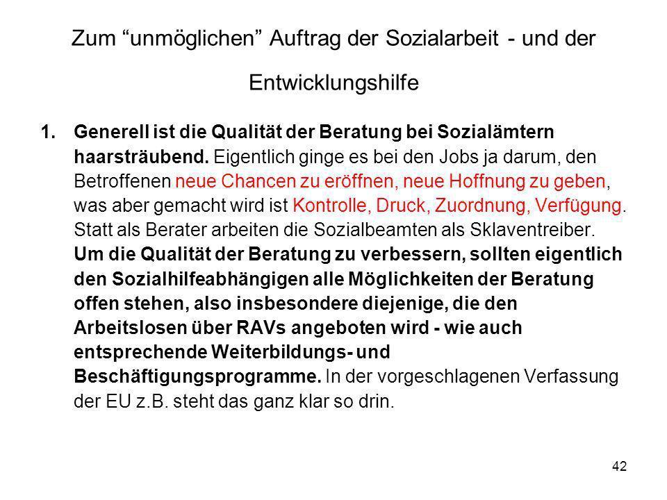 42 Zum unmöglichen Auftrag der Sozialarbeit - und der Entwicklungshilfe 1.Generell ist die Qualität der Beratung bei Sozialämtern haarsträubend. Eigen