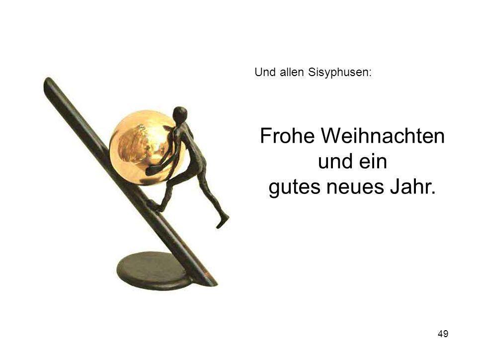 49 Und allen Sisyphusen: Frohe Weihnachten und ein gutes neues Jahr.
