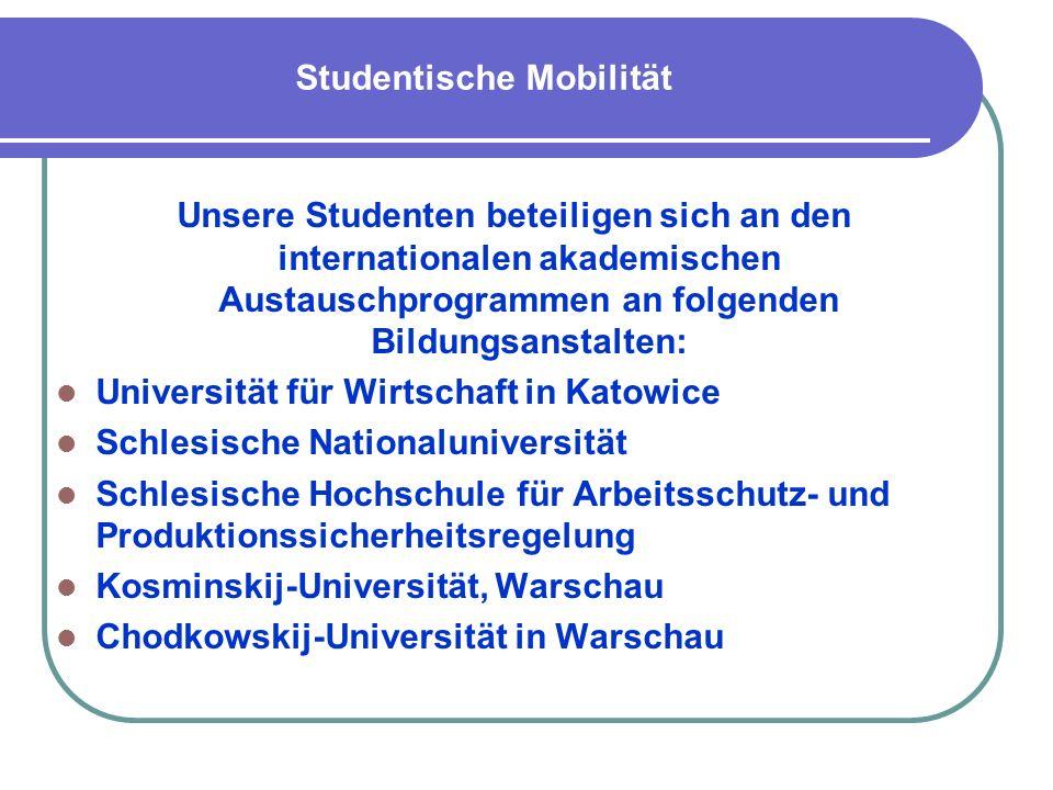 Studentische Mobilität Unsere Studenten beteiligen sich an den internationalen akademischen Austauschprogrammen an folgenden Bildungsanstalten: Univer