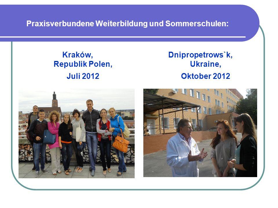 Praxisverbundene Weiterbildung und Sommerschulen: Kraków, Republik Polen, Juli 2012 Dnipropetrows`k, Ukraine, Oktober 2012