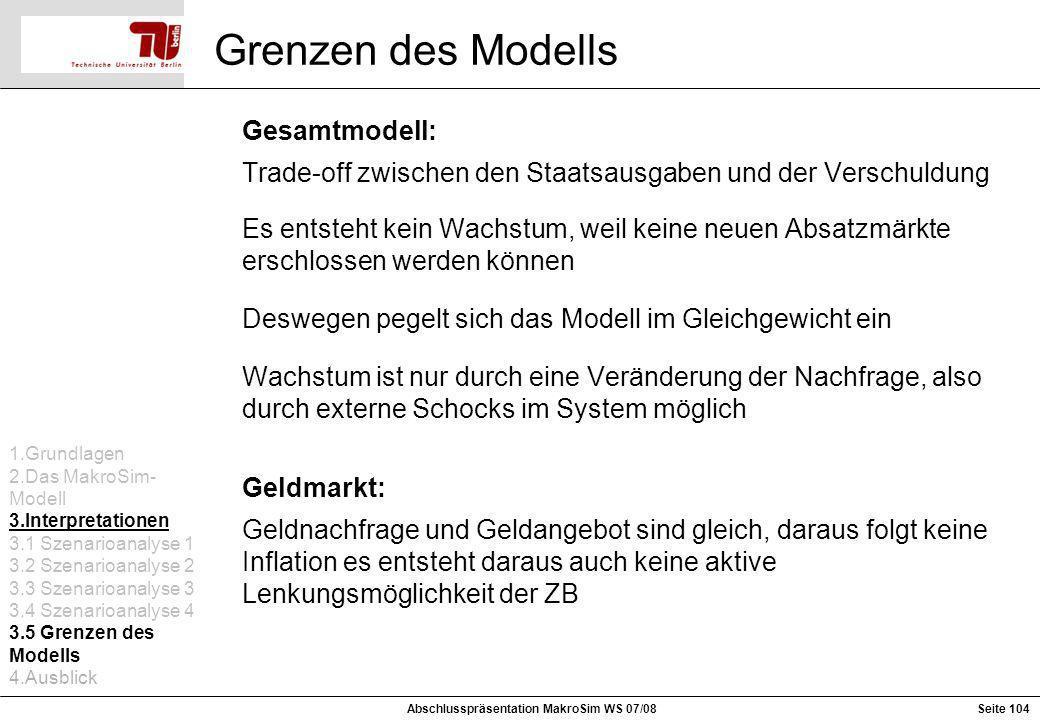 Grenzen des Modells Gesamtmodell: Trade-off zwischen den Staatsausgaben und der Verschuldung Es entsteht kein Wachstum, weil keine neuen Absatzmärkte