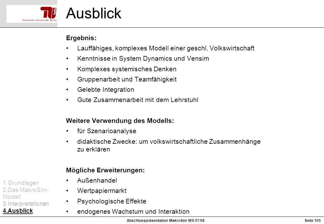 Ausblick Ergebnis: Lauffähiges, komplexes Modell einer geschl. Volkswirtschaft Kenntnisse in System Dynamics und Vensim Komplexes systemisches Denken