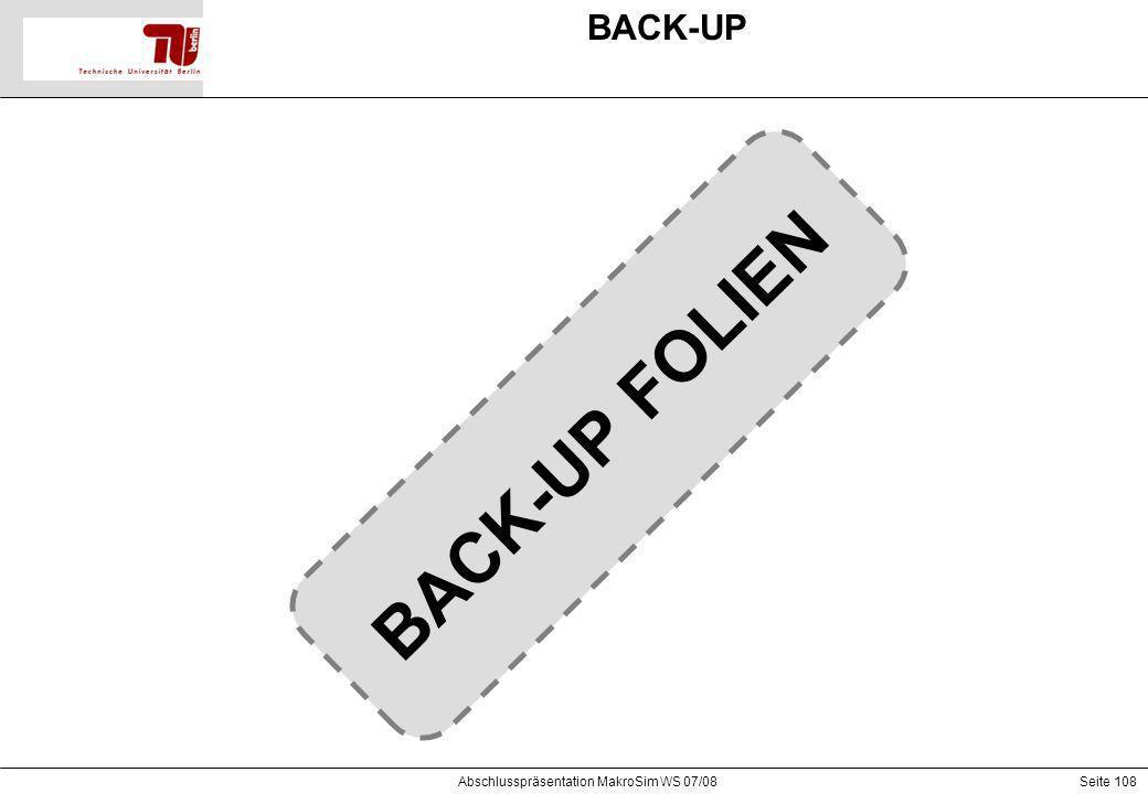 Seite 108 BACK-UP Abschlusspräsentation MakroSim WS 07/08 BACK-UP FOLIEN