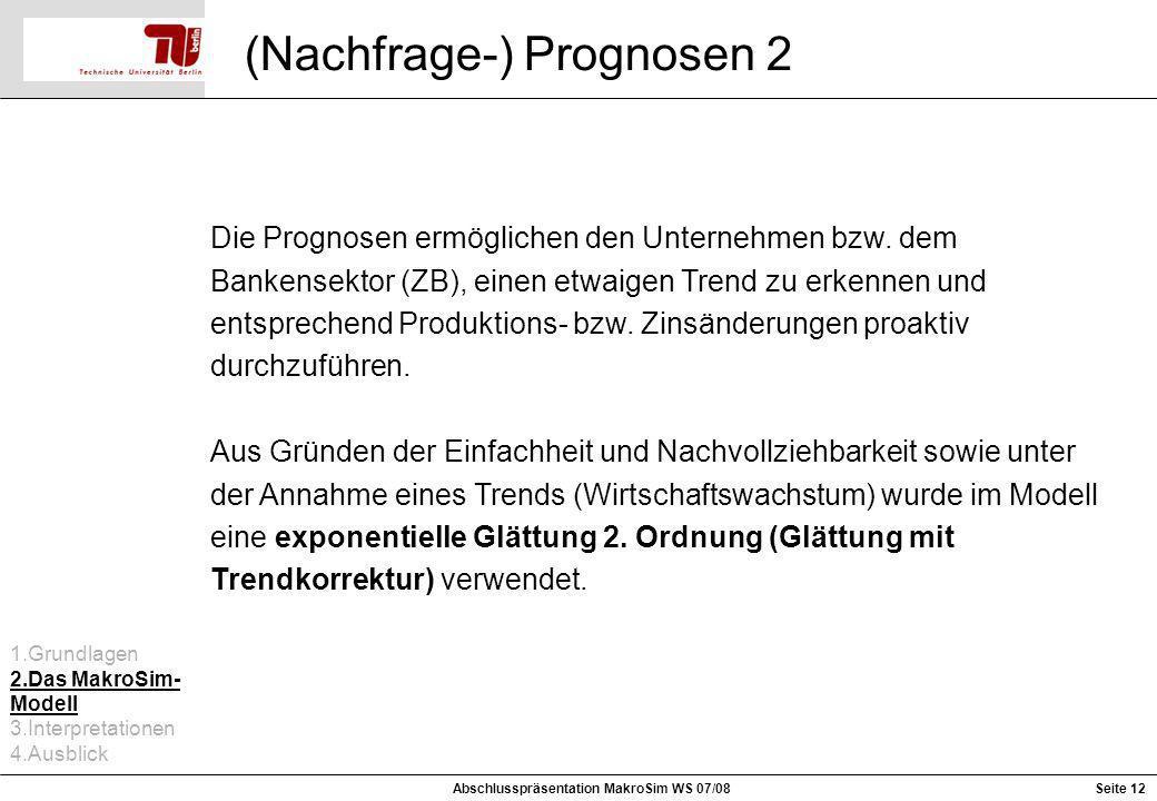 Seite 12 (Nachfrage-) Prognosen 2 Abschlusspräsentation MakroSim WS 07/08 Die Prognosen ermöglichen den Unternehmen bzw. dem Bankensektor (ZB), einen