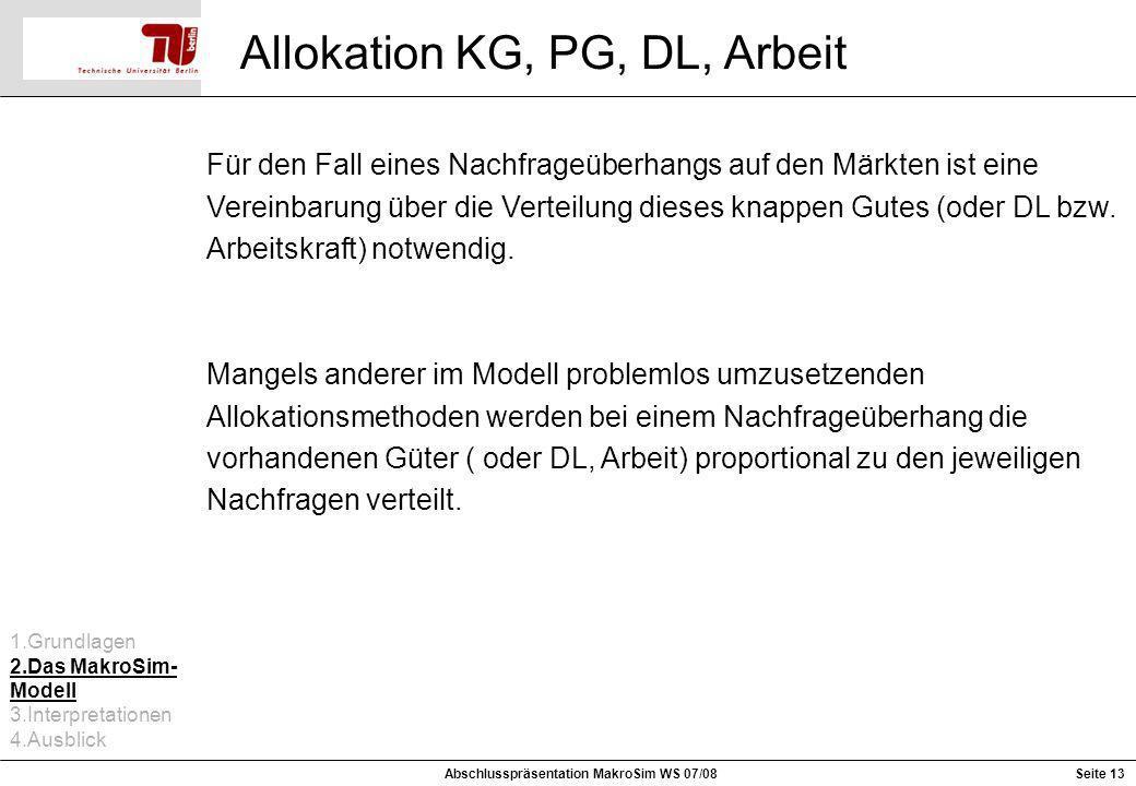 Seite 13 Allokation KG, PG, DL, Arbeit Abschlusspräsentation MakroSim WS 07/08 Für den Fall eines Nachfrageüberhangs auf den Märkten ist eine Vereinba