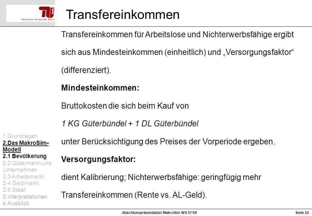 Seite 25 Transfereinkommen Abschlusspräsentation MakroSim WS 07/08 Transfereinkommen für Arbeitslose und Nichterwerbsfähige ergibt sich aus Mindestein