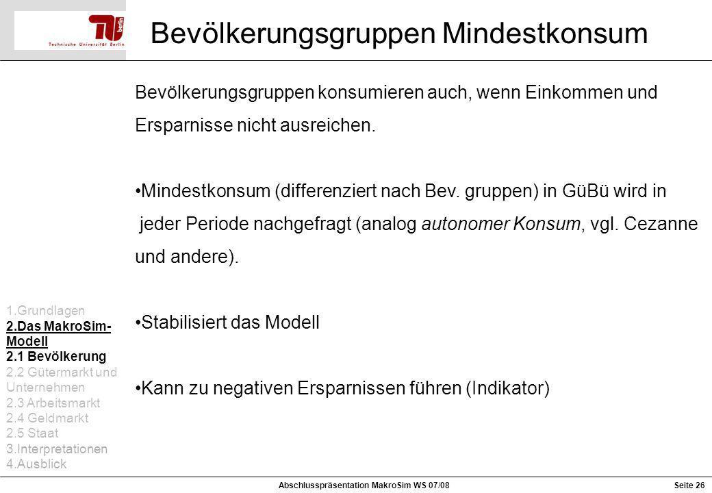 Seite 26 Bevölkerungsgruppen Mindestkonsum Abschlusspräsentation MakroSim WS 07/08 Bevölkerungsgruppen konsumieren auch, wenn Einkommen und Ersparniss