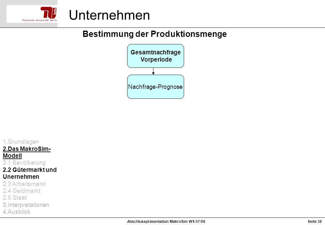 Unternehmen Bestimmung der Produktionsmenge Gesamtnachfrage Vorperiode Nachfrage-Prognose 1.Grundlagen 2.Das MakroSim- Modell 2.1 Bevölkerung 2.2 Güte