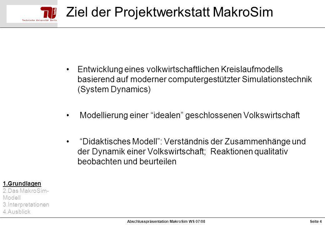 Ziel der Projektwerkstatt MakroSim Entwicklung eines volkwirtschaftlichen Kreislaufmodells basierend auf moderner computergestützter Simulationstechni