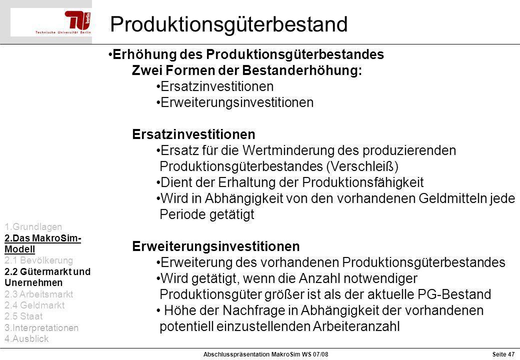 Produktionsgüterbestand Erhöhung des Produktionsgüterbestandes Zwei Formen der Bestanderhöhung: Ersatzinvestitionen Erweiterungsinvestitionen Ersatzin