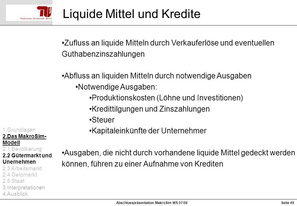 Liquide Mittel und Kredite Zufluss an liquide Mitteln durch Verkauferlöse und eventuellen Guthabenzinszahlungen Abfluss an liquiden Mitteln durch notw