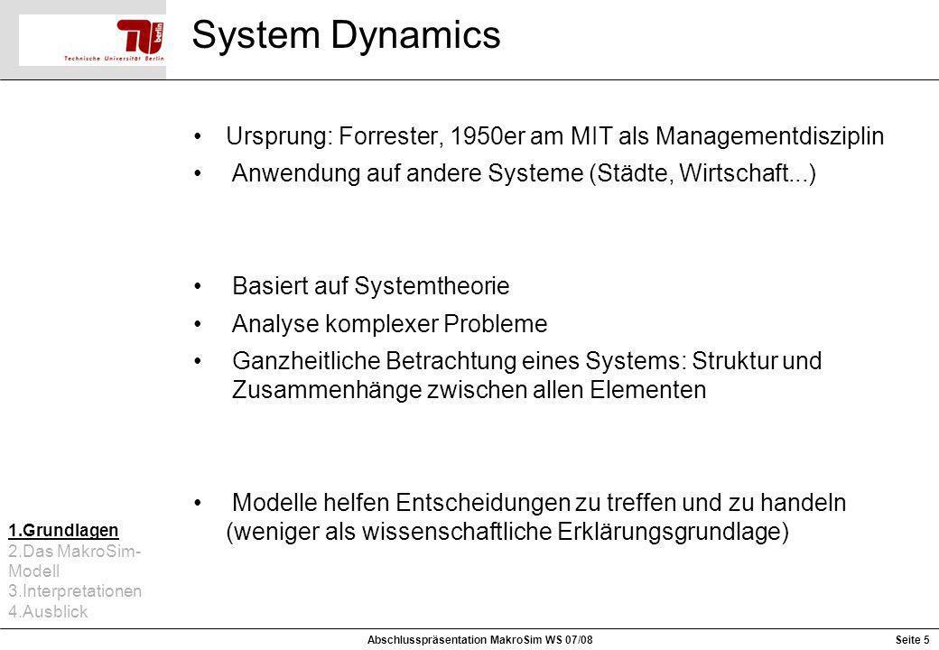 System Dynamics Ursprung: Forrester, 1950er am MIT als Managementdisziplin Anwendung auf andere Systeme (Städte, Wirtschaft...) Basiert auf Systemtheo