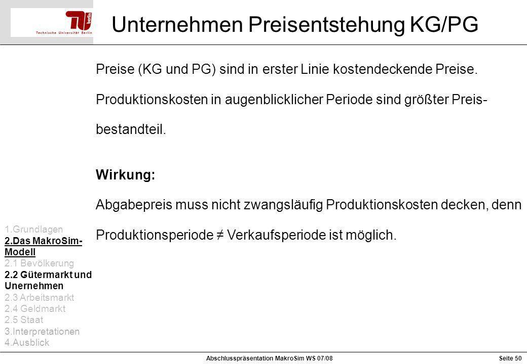 Seite 50 Unternehmen Preisentstehung KG/PG Abschlusspräsentation MakroSim WS 07/08 Preise (KG und PG) sind in erster Linie kostendeckende Preise. Prod