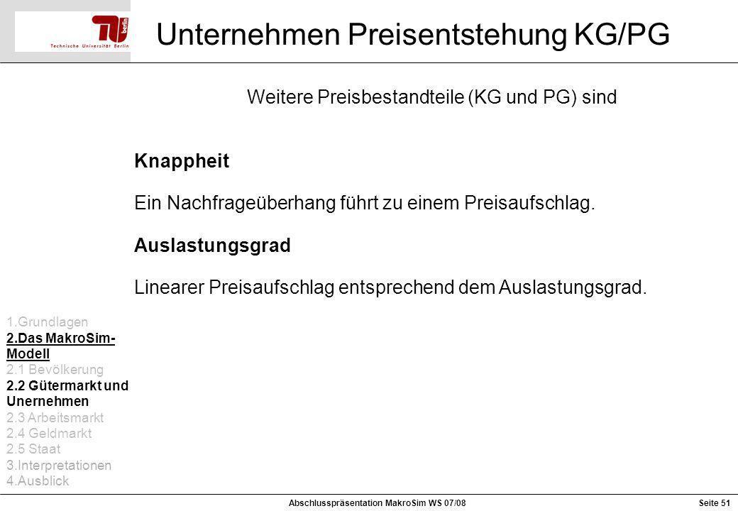 Seite 51 Unternehmen Preisentstehung KG/PG Abschlusspräsentation MakroSim WS 07/08 Weitere Preisbestandteile (KG und PG) sind Knappheit Ein Nachfrageü