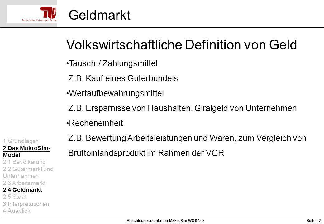 Geldmarkt Volkswirtschaftliche Definition von Geld Tausch-/ Zahlungsmittel Z.B. Kauf eines Güterbündels Wertaufbewahrungsmittel Z.B. Ersparnisse von H