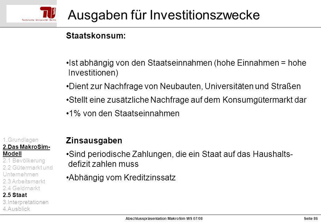 Seite 86Abschlusspräsentation MakroSim WS 07/08 Ausgaben für Investitionszwecke Staatskonsum: Ist abhängig von den Staatseinnahmen (hohe Einnahmen = h