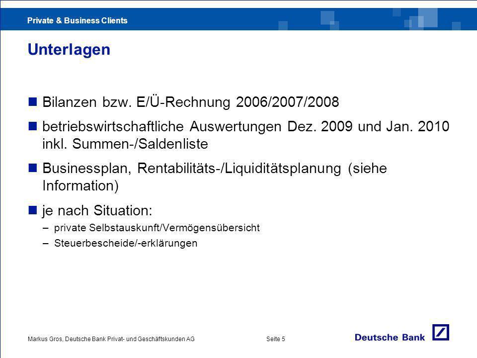 Private & Business Clients Markus Gros, Deutsche Bank Privat- und Geschäftskunden AGSeite 5 Unterlagen Bilanzen bzw.