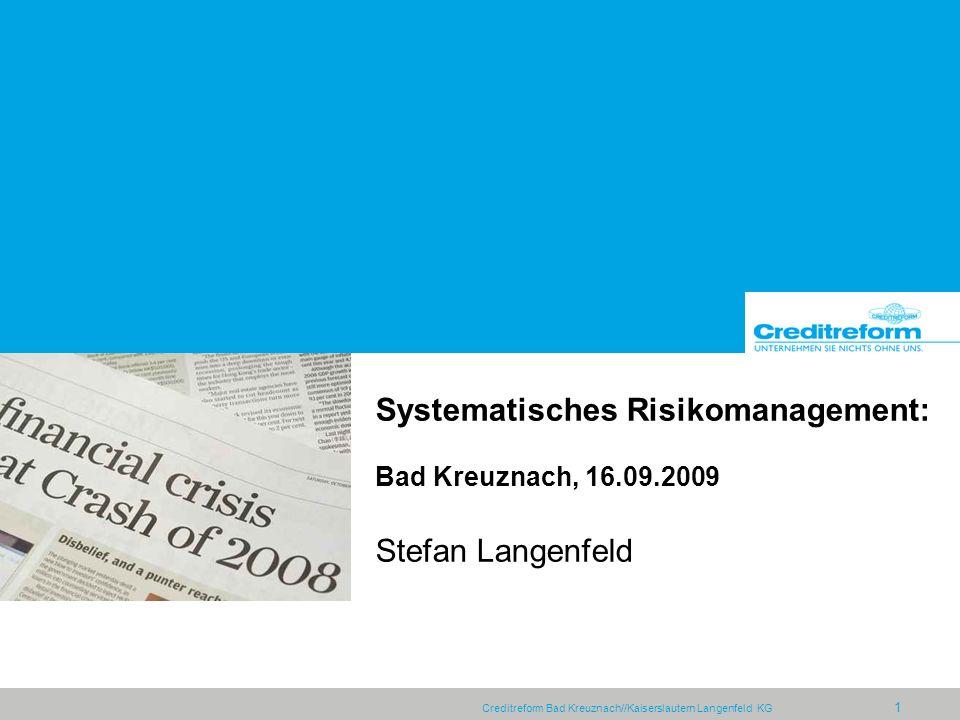 Creditreform Bad Kreuznach//Kaiserslautern Langenfeld KG 1 Systematisches Risikomanagement: Bad Kreuznach, 16.09.2009 Stefan Langenfeld