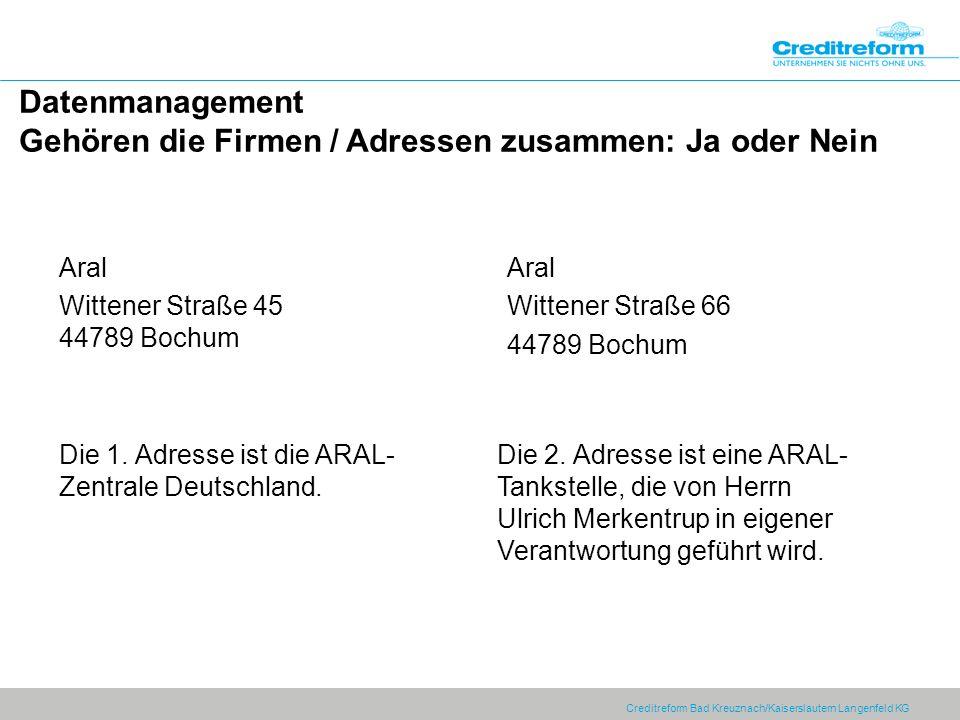 Creditreform Bad Kreuznach/Kaiserslautern Langenfeld KG Aral Wittener Straße 45 44789 Bochum Aral Wittener Straße 66 44789 Bochum Datenmanagement Gehören die Firmen / Adressen zusammen: Ja oder Nein Die 1.