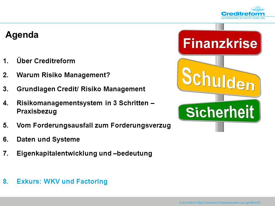 Creditreform Bad Kreuznach/Kaiserslautern Langenfeld KG Agenda 1.Über Creditreform 2.Warum Risiko Management? 3.Grundlagen Credit/ Risiko Management 4