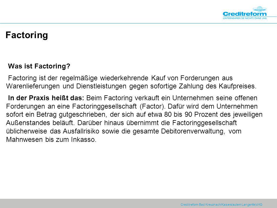 Creditreform Bad Kreuznach/Kaiserslautern Langenfeld KG Factoring Was ist Factoring? Factoring ist der regelmäßige wiederkehrende Kauf von Forderungen