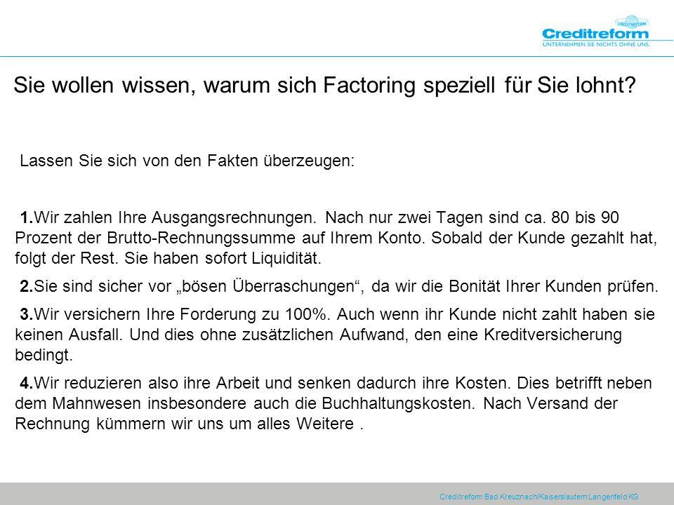 Creditreform Bad Kreuznach/Kaiserslautern Langenfeld KG Sie wollen wissen, warum sich Factoring speziell für Sie lohnt? Lassen Sie sich von den Fakten