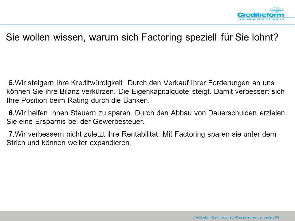Creditreform Bad Kreuznach/Kaiserslautern Langenfeld KG Sie wollen wissen, warum sich Factoring speziell für Sie lohnt? 5.Wir steigern Ihre Kreditwürd