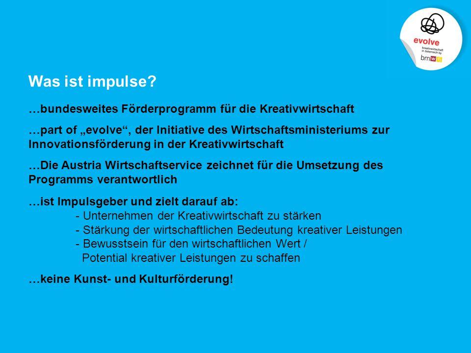 2 austria wirtschaftsservice | impulse Was ist impulse? …bundesweites Förderprogramm für die Kreativwirtschaft …part of evolve, der Initiative des Wir
