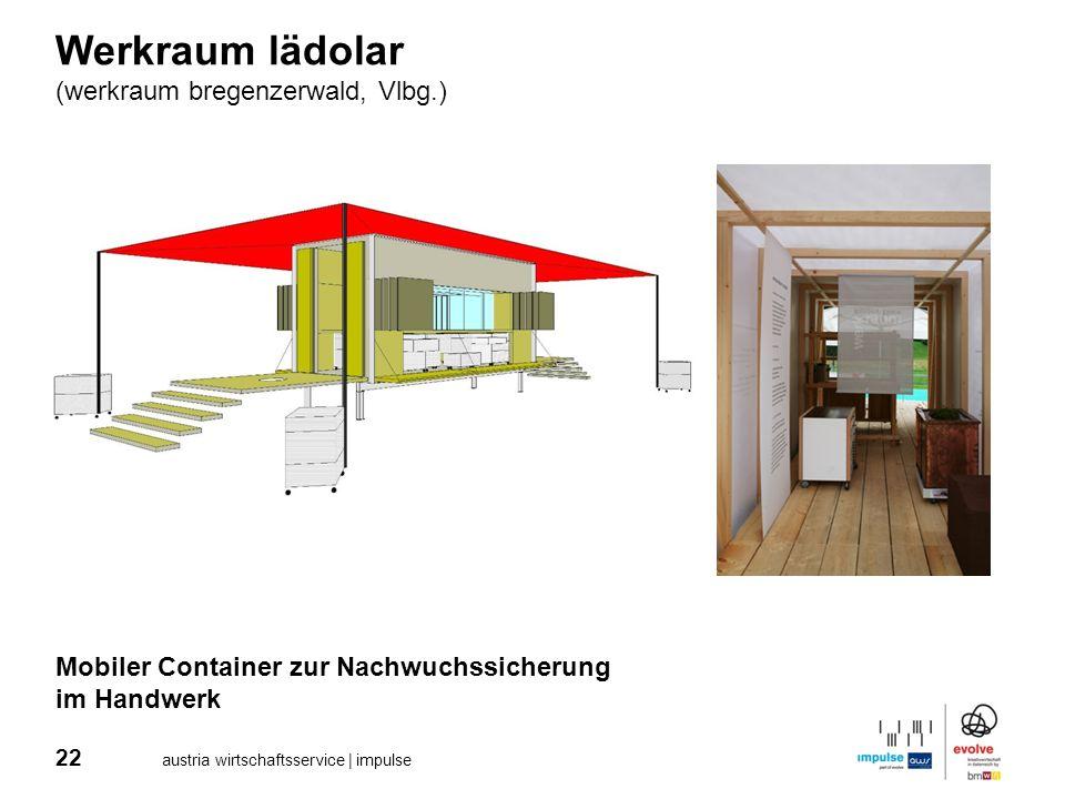 22 austria wirtschaftsservice | impulse Werkraum lädolar (werkraum bregenzerwald, Vlbg.) Mobiler Container zur Nachwuchssicherung im Handwerk