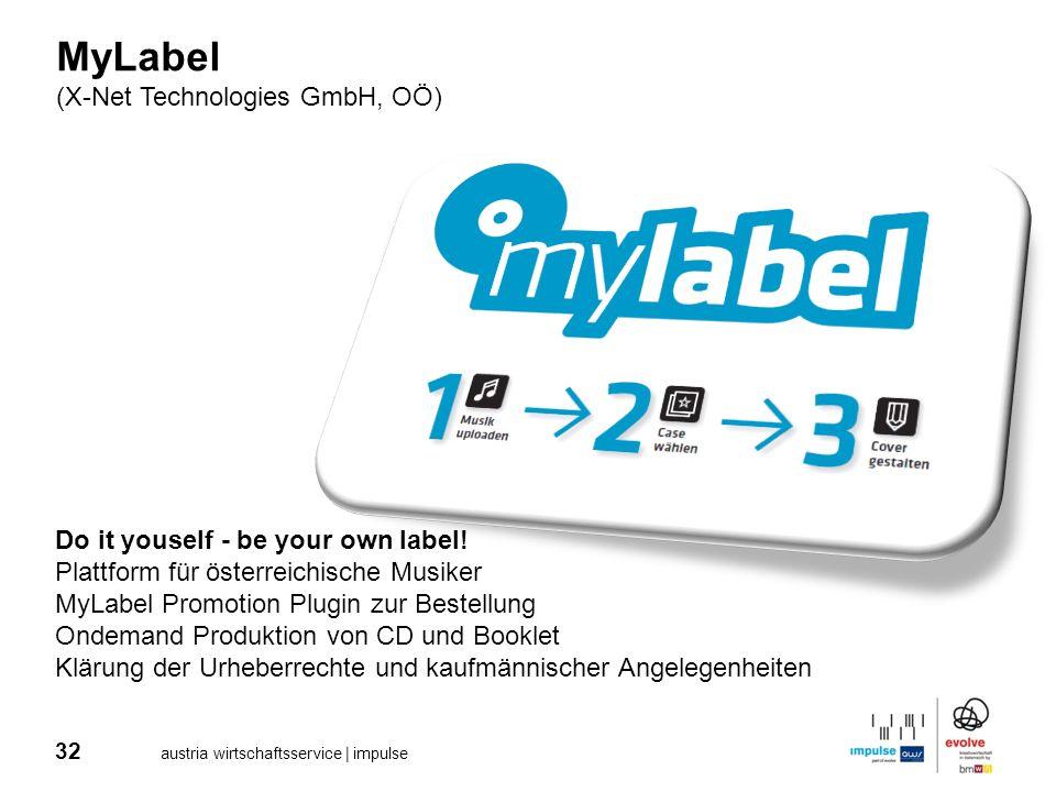 32 austria wirtschaftsservice | impulse MyLabel (X-Net Technologies GmbH, OÖ) Do it youself - be your own label! Plattform für österreichische Musiker