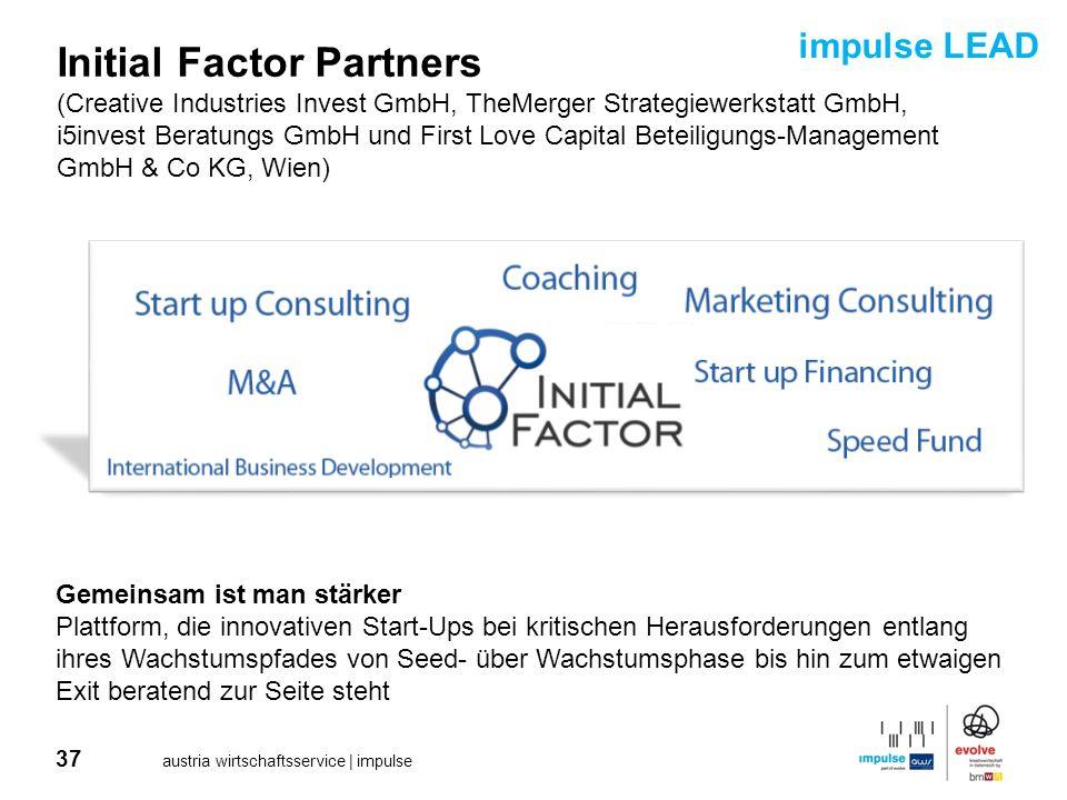 37 austria wirtschaftsservice | impulse Initial Factor Partners (Creative Industries Invest GmbH, TheMerger Strategiewerkstatt GmbH, i5invest Beratung