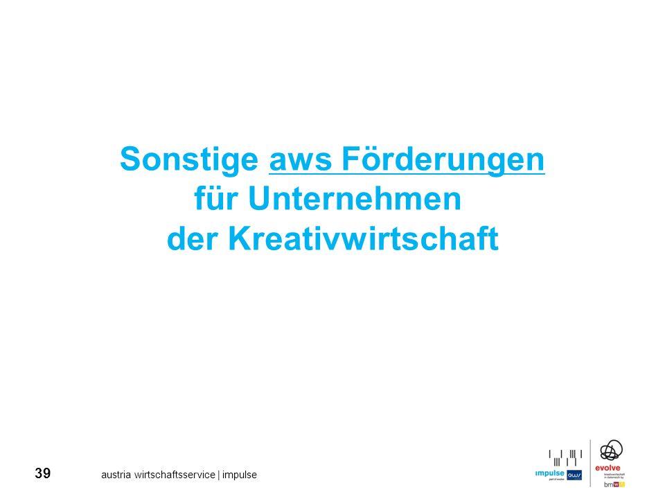 39 austria wirtschaftsservice | impulse Sonstige aws Förderungen für Unternehmen der Kreativwirtschaft