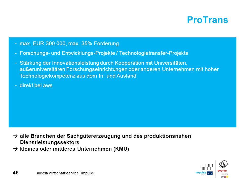 46 austria wirtschaftsservice | impulse ProTrans alle Branchen der Sachgütererzeugung und des produktionsnahen Dienstleistungssektors kleines oder mit