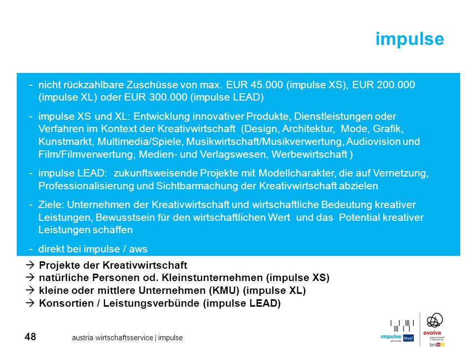 48 austria wirtschaftsservice | impulse impulse Projekte der Kreativwirtschaft natürliche Personen od. Kleinstunternehmen (impulse XS) kleine oder mit