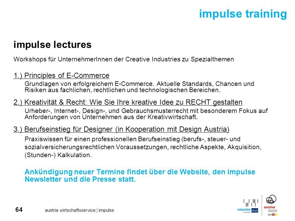 64 austria wirtschaftsservice | impulse impulse lectures Workshops für UnternehmerInnen der Creative Industries zu Spezialthemen 1.) Principles of E-C