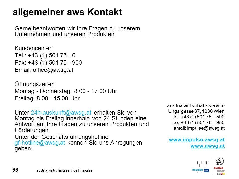 68 austria wirtschaftsservice | impulse allgemeiner aws Kontakt Gerne beantworten wir Ihre Fragen zu unserem Unternehmen und unseren Produkten. Kunden