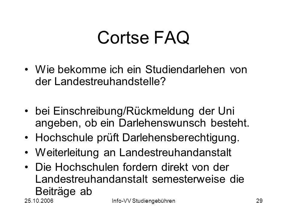25.10.2006Info-VV Studiengebühren29 Cortse FAQ Wie bekomme ich ein Studiendarlehen von der Landestreuhandstelle? bei Einschreibung/Rückmeldung der Uni
