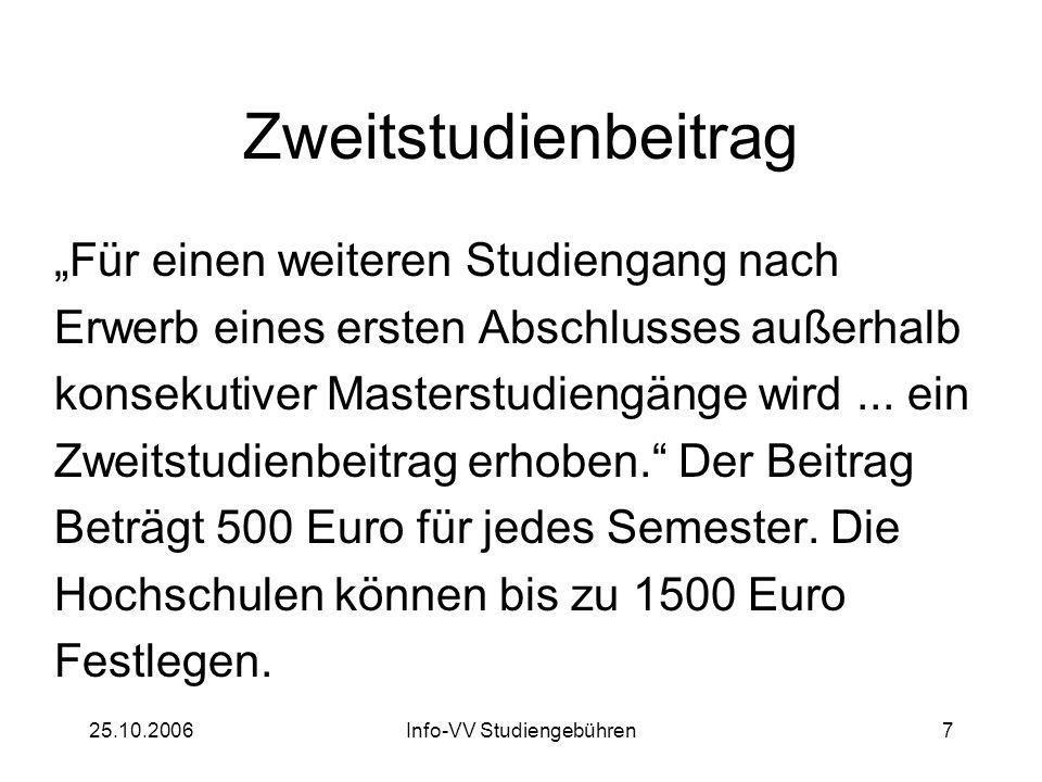 25.10.2006Info-VV Studiengebühren8 Das Gesetz der CDU Grundstudienbeitrag Zweitstudienbeitrag Ausnahmeregelungen Langzeitgebühren vs.