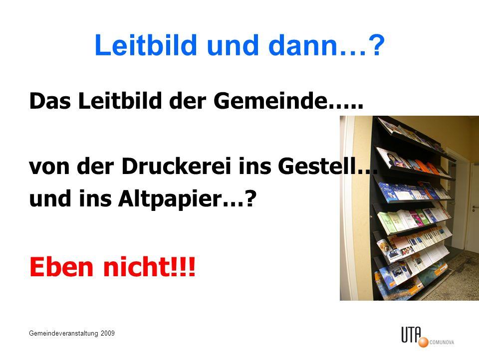 Gemeindeveranstaltung 2009 Leitbild und dann….Das Leitbild der Gemeinde…..
